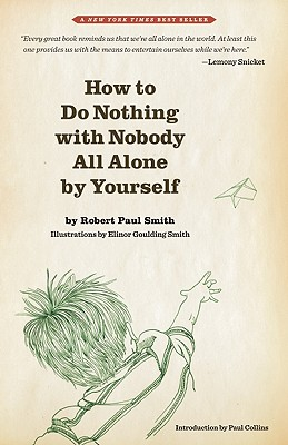 How to Do Nothing With Nobody All Alone by Yourself By Smith, Robert Paul/ Smith, Elinor Goulding (ILT)/ Collins, Paul (INT)